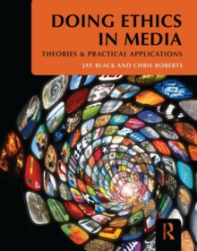 Doing Ethics in Media : Theories and Practical Applications, Paperback / softback Book