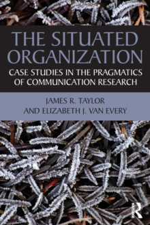 The Situated Organization : Case Studies in the Pragmatics of Communication Research, Paperback Book