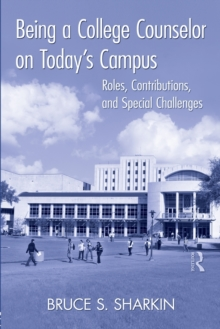 Being a College Counselor on Today's Campus : Roles, Contributions, and Special Challenges, Paperback / softback Book