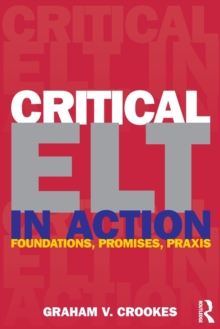 Critical ELT in Action : Foundations, Promises, Praxis, Paperback / softback Book