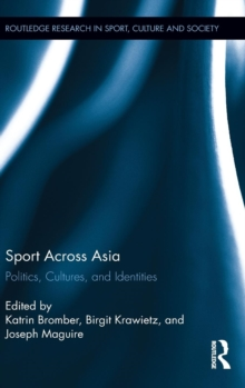 Sport Across Asia : Politics, Cultures, and Identities, Hardback Book