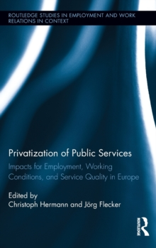 Privatization of Public Services : Impacts for Employment, Working Conditions, and Service Quality in Europe, Hardback Book