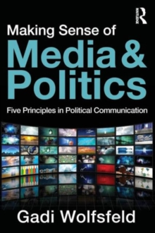 Making Sense of Media and Politics : Five Principles in Political Communication, Paperback Book