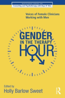 Gender in the Therapy Hour : Voices of Female Clinicians Working with Men, Paperback Book