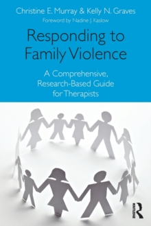 Responding to Family Violence : A Comprehensive, Research-Based Guide for Therapists, Paperback Book
