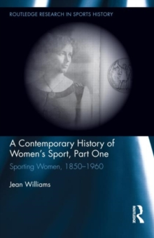 A Contemporary History of Women's Sport, Part One : Sporting Women, 1850-1960, Hardback Book