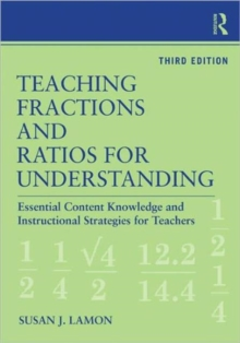 Teaching Fractions and Ratios for Understanding : Essential Content Knowledge and Instructional Strategies for Teachers, Paperback Book