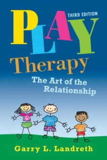 Play Therapy : The Art of the Relationship, Hardback Book