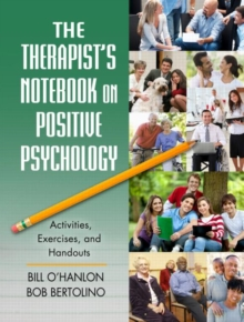 The Therapist's Notebook on Positive Psychology : Activities, Exercises, and Handouts, Paperback Book
