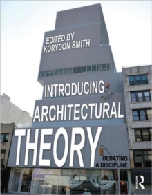Introducing Architectural Theory : Debating a Discipline, Paperback Book