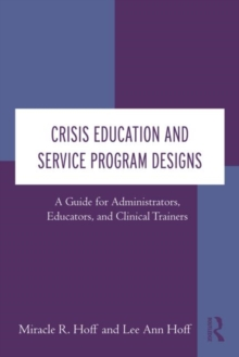 Crisis Education and Service Program Designs : A Guide for Administrators, Educators, and Clinical Trainers, Hardback Book