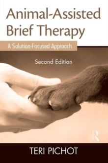 Animal-Assisted Brief Therapy, Second Edition : A Solution-Focused Approach, Paperback Book