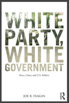 White Party, White Government : Race, Class, and U.S. Politics, Paperback Book
