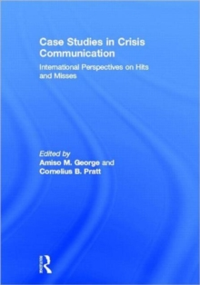 Case Studies in Crisis Communication : International Perspectives on Hits and Misses, Hardback Book