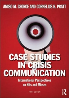 Case Studies in Crisis Communication : International Perspectives on Hits and Misses, Paperback / softback Book