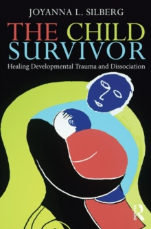 The Child Survivor : Healing Developmental Trauma and Dissociation, Paperback Book