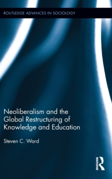 Neoliberalism and the Global Restructuring of Knowledge and Education, Hardback Book