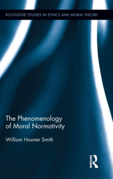 The Phenomenology of Moral Normativity, Hardback Book
