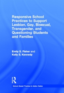 Responsive School Practices to Support Lesbian, Gay, Bisexual, Transgender, and Questioning Students and Families, Hardback Book