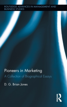 Pioneers in Marketing : A Collection of Biographical Essays, Hardback Book