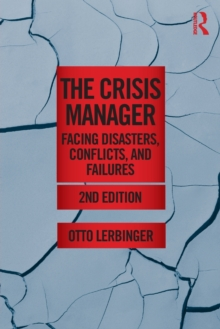 The Crisis Manager : Facing Disasters, Conflicts, and Failures, Paperback / softback Book