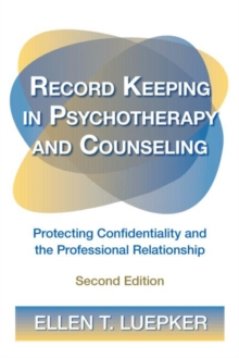 Record Keeping in Psychotherapy and Counseling : Protecting Confidentiality and the Professional Relationship, Paperback / softback Book