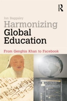 Harmonizing Global Education : From Genghis Khan to Facebook, Paperback / softback Book