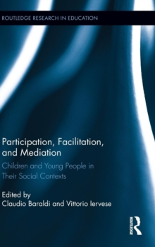 Participation, Facilitation, and Mediation : Children and Young People in Their Social Contexts, Hardback Book
