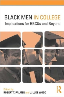 Black Men in College : Implications for HBCUs and Beyond, Paperback / softback Book