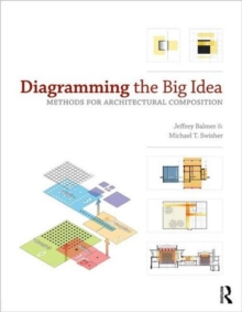 Diagramming the Big Idea : Methods for Architectural Composition, Paperback Book