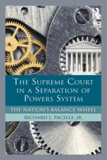 The Supreme Court in a Separation of Powers System : The Nation's Balance Wheel, Paperback / softback Book
