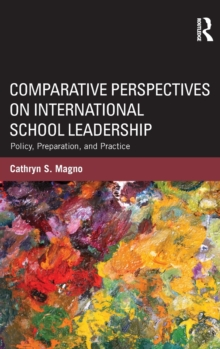 Comparative Perspectives on International School Leadership : Policy, Preparation, and Practice, Hardback Book
