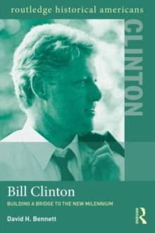 Bill Clinton : Building a Bridge to the New Millennium, Paperback / softback Book