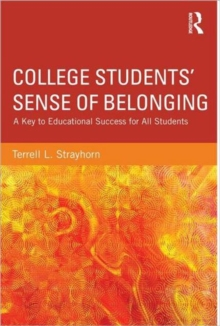 College Students' Sense of Belonging : A Key to Educational Success for All Students, Paperback Book