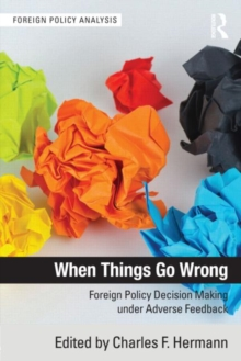 When Things Go Wrong : Foreign Policy Decision Making under Adverse Feedback, Paperback / softback Book