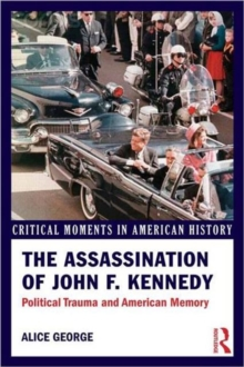 The Assassination of John F. Kennedy : Political Trauma and American Memory, Paperback / softback Book