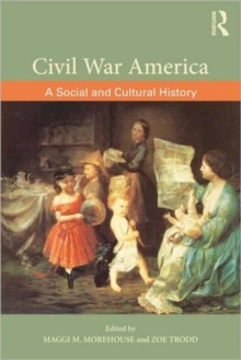 Civil War America : A Social and Cultural History with Primary Sources, Paperback Book