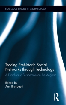 Tracing Prehistoric Social Networks through Technology : A Diachronic Perspective on the Aegean, Hardback Book