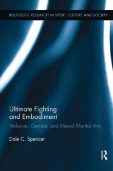 Ultimate Fighting and Embodiment : Violence, Gender and Mixed Martial Arts, Hardback Book