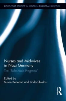 "Nurses and Midwives in Nazi Germany : The ""Euthanasia Programs"", Hardback Book"