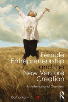 Female Entrepreneurship and the New Venture Creation : An International Overview, Paperback Book