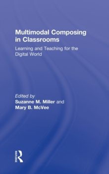 Multimodal Composing in Classrooms : Learning and Teaching for the Digital World, Hardback Book
