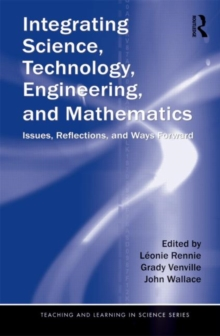 Integrating Science, Technology, Engineering, and Mathematics : Issues, Reflections, and Ways Forward, Paperback / softback Book