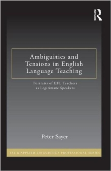 Ambiguities and Tensions in English Language Teaching : Portraits of EFL Teachers as Legitimate Speakers, Hardback Book