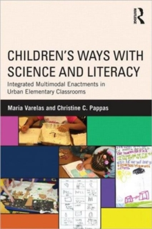 Children's Ways with Science and Literacy : Integrated Multimodal Enactments in Urban Elementary Classrooms, Paperback / softback Book