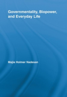 Governmentality, Biopower, and Everyday Life, Paperback / softback Book