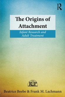 The Origins of Attachment : Infant Research and Adult Treatment, Paperback Book