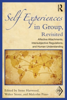 Self Experiences in Group, Revisited : Affective Attachments, Intersubjective Regulations, and Human Understanding, Paperback / softback Book
