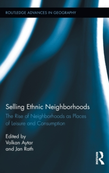 Selling Ethnic Neighborhoods : The Rise of Neighborhoods as Places of Leisure and Consumption, Hardback Book