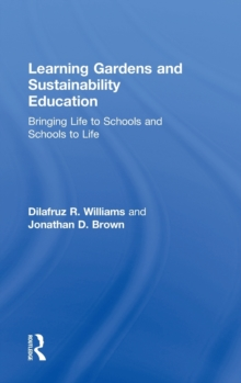 Learning Gardens and Sustainability Education : Bringing Life to Schools and Schools to Life, Hardback Book